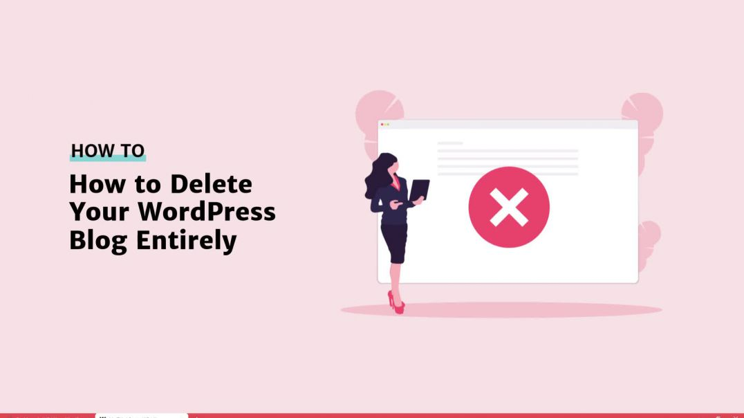 How to Delete Your WordPress Blog Entirely [2019]