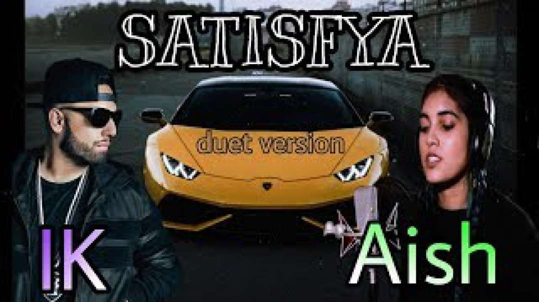 SATISFYA duet version•ImranKhan•AiSH•I am a Rider(1080P_HD).mp4